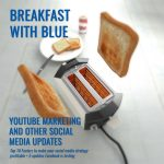 BREAKFAST WITH BLUE: Youtube Marketing and other Social Media Updates